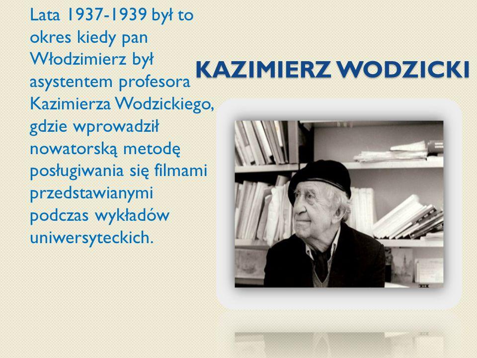 Lata 1937-1939 był to okres kiedy pan Włodzimierz był asystentem profesora Kazimierza Wodzickiego, gdzie wprowadził nowatorską metodę posługiwania się filmami przedstawianymi podczas wykładów uniwersyteckich.