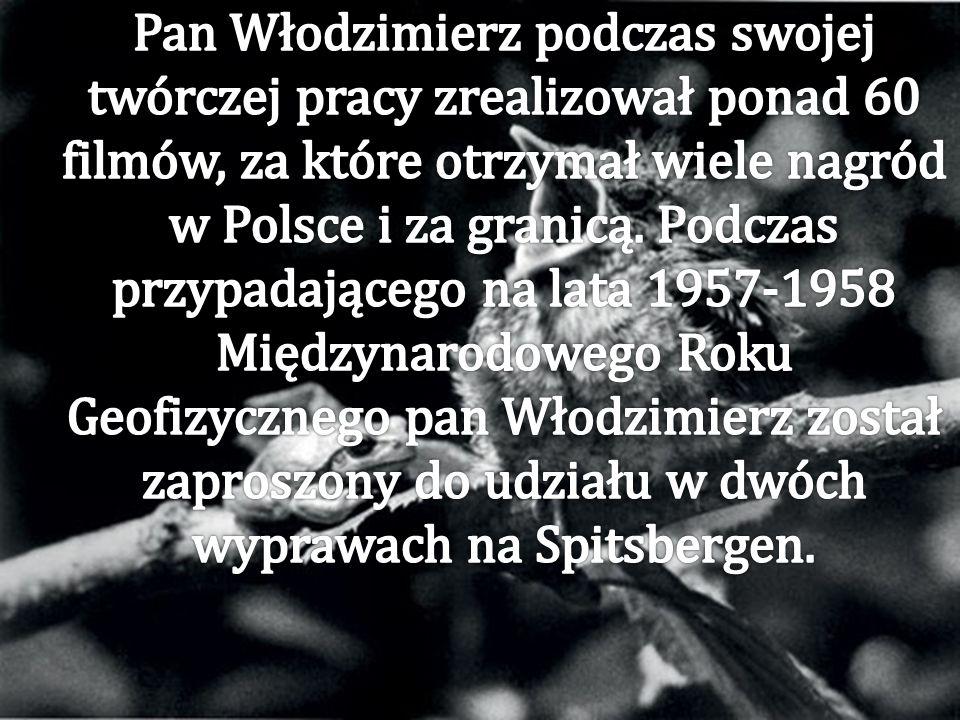 Pan Włodzimierz podczas swojej twórczej pracy zrealizował ponad 60 filmów, za które otrzymał wiele nagród w Polsce i za granicą.