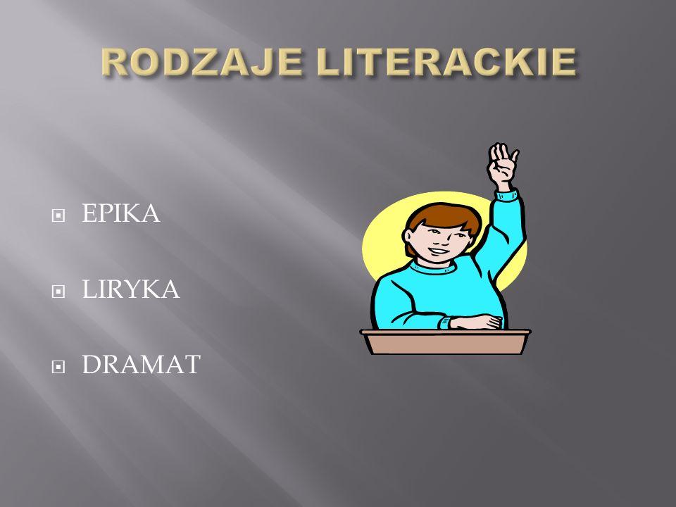 RODZAJE LITERACKIE EPIKA LIRYKA DRAMAT