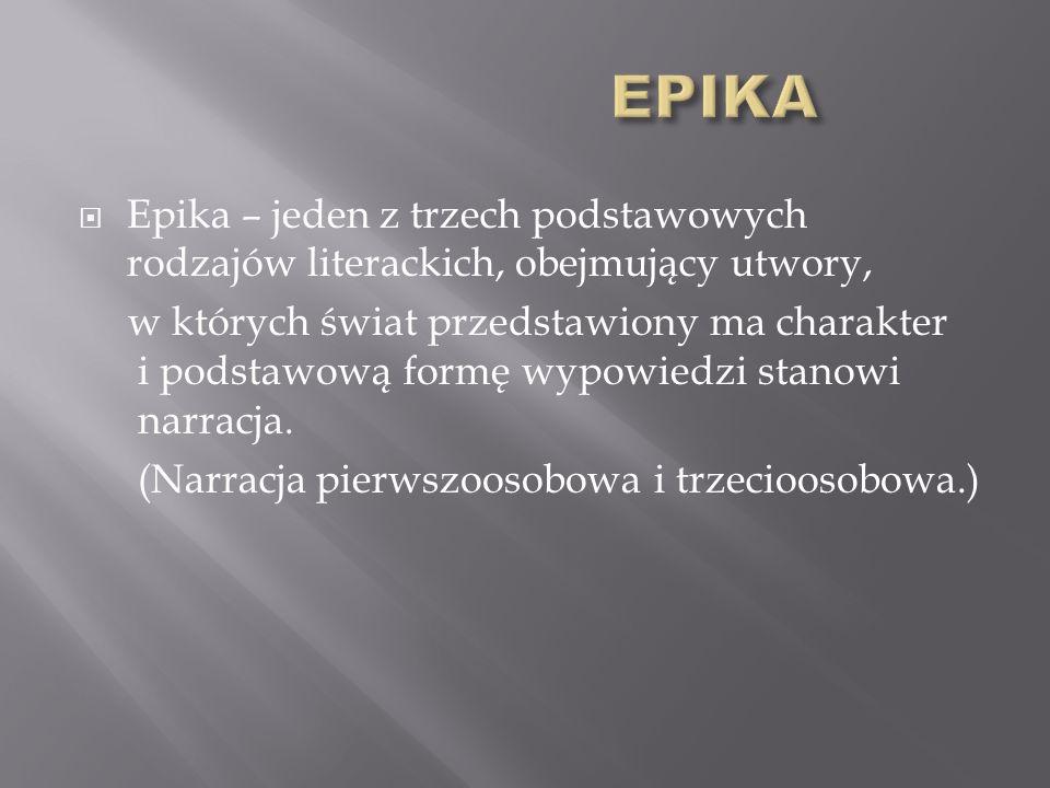 EPIKA Epika – jeden z trzech podstawowych rodzajów literackich, obejmujący utwory,