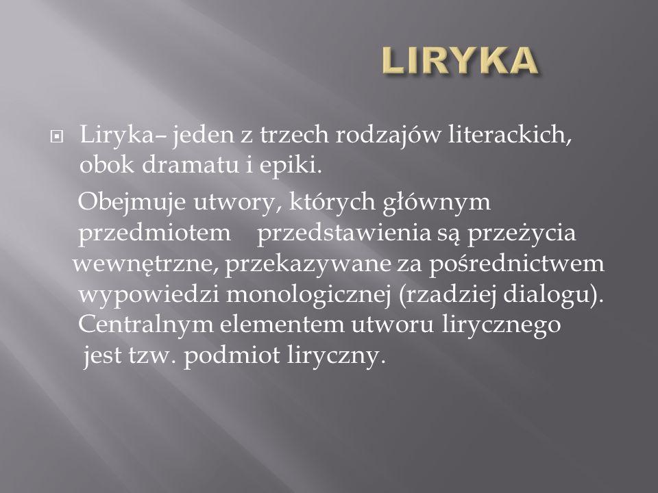 LIRYKA Liryka– jeden z trzech rodzajów literackich, obok dramatu i epiki.