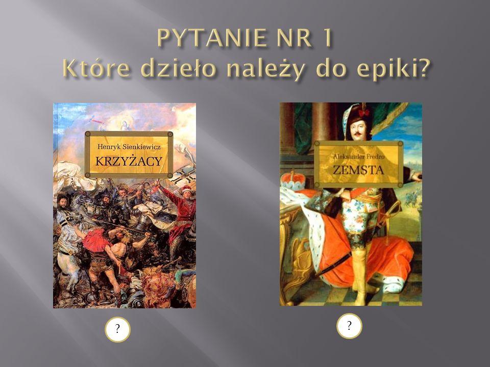 PYTANIE NR 1 Które dzieło należy do epiki
