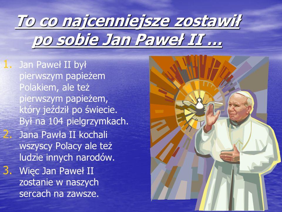 To co najcenniejsze zostawił po sobie Jan Paweł II …