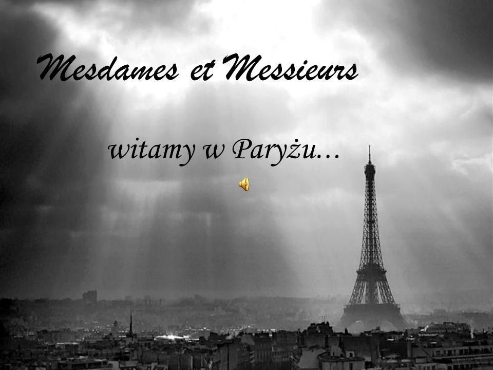 Mesdames et Messieurs witamy w Paryżu…
