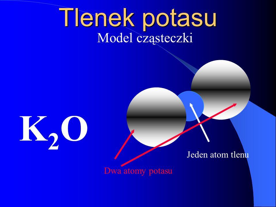 Tlenek potasu Model cząsteczki K2O Jeden atom tlenu Dwa atomy potasu