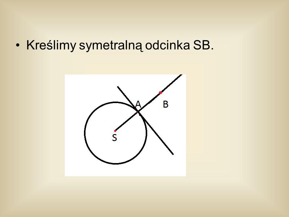 Kreślimy symetralną odcinka SB.