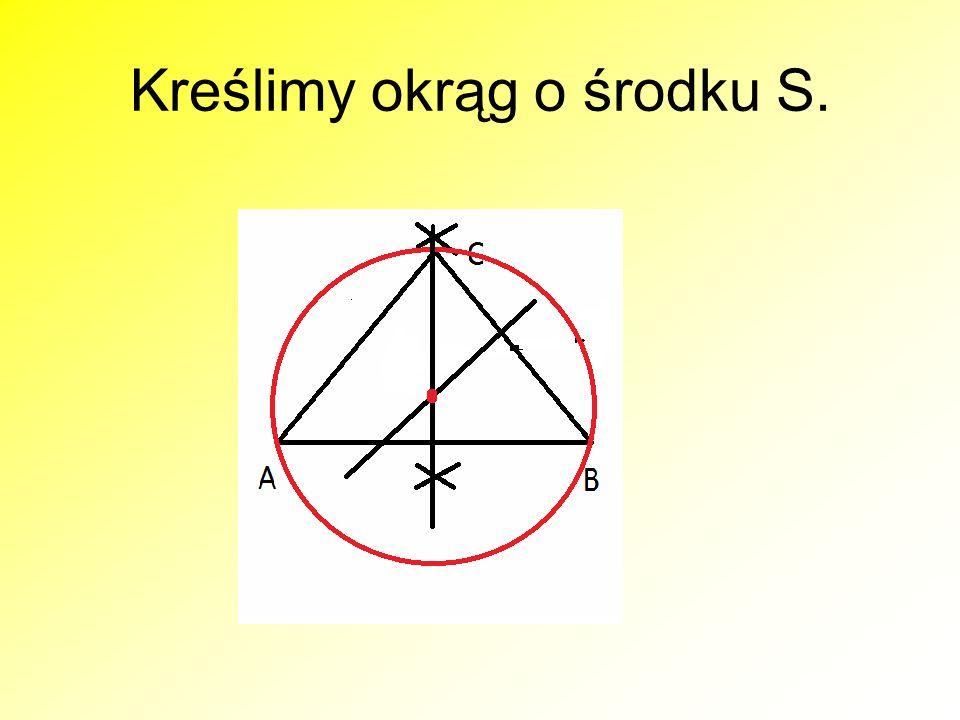 Kreślimy okrąg o środku S.