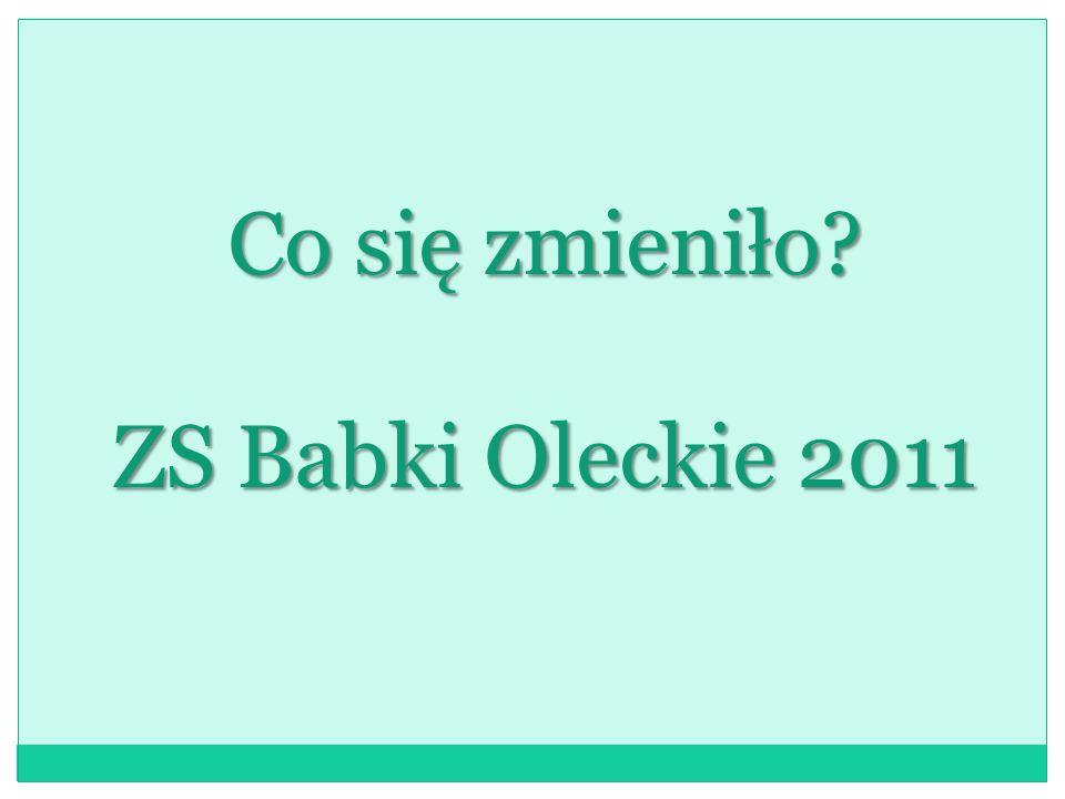 Co się zmieniło ZS Babki Oleckie 2011