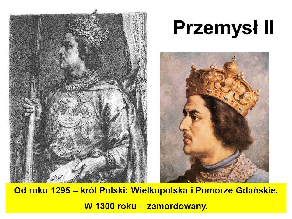Od roku 1295 – król Polski: Wielkopolska i Pomorze Gdańskie.