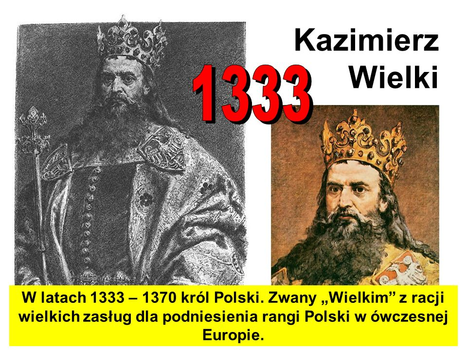 Kazimierz Wielki1333.W latach 1333 – 1370 król Polski.