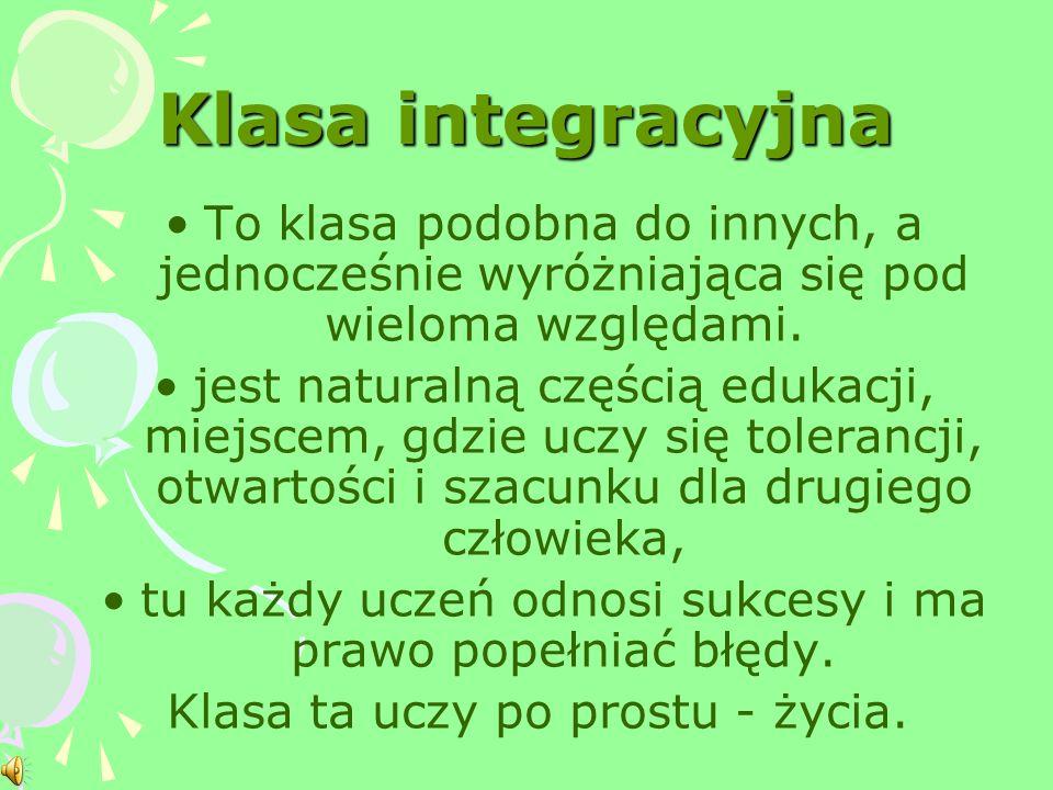 Klasa integracyjna To klasa podobna do innych, a jednocześnie wyróżniająca się pod wieloma względami.