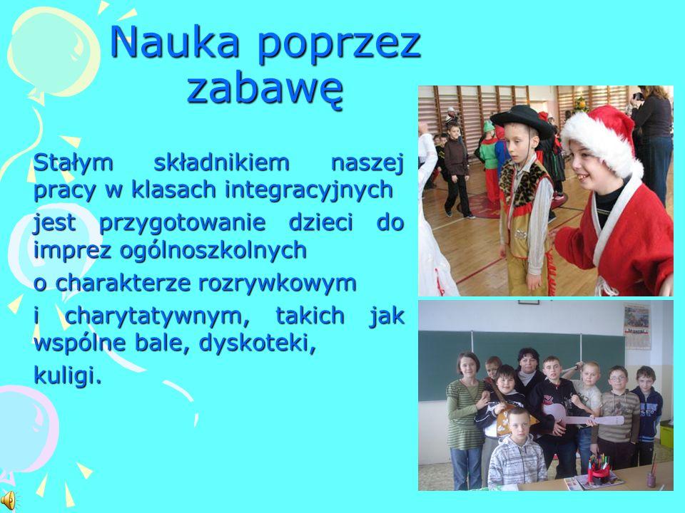 Nauka poprzez zabawę Stałym składnikiem naszej pracy w klasach integracyjnych. jest przygotowanie dzieci do imprez ogólnoszkolnych.