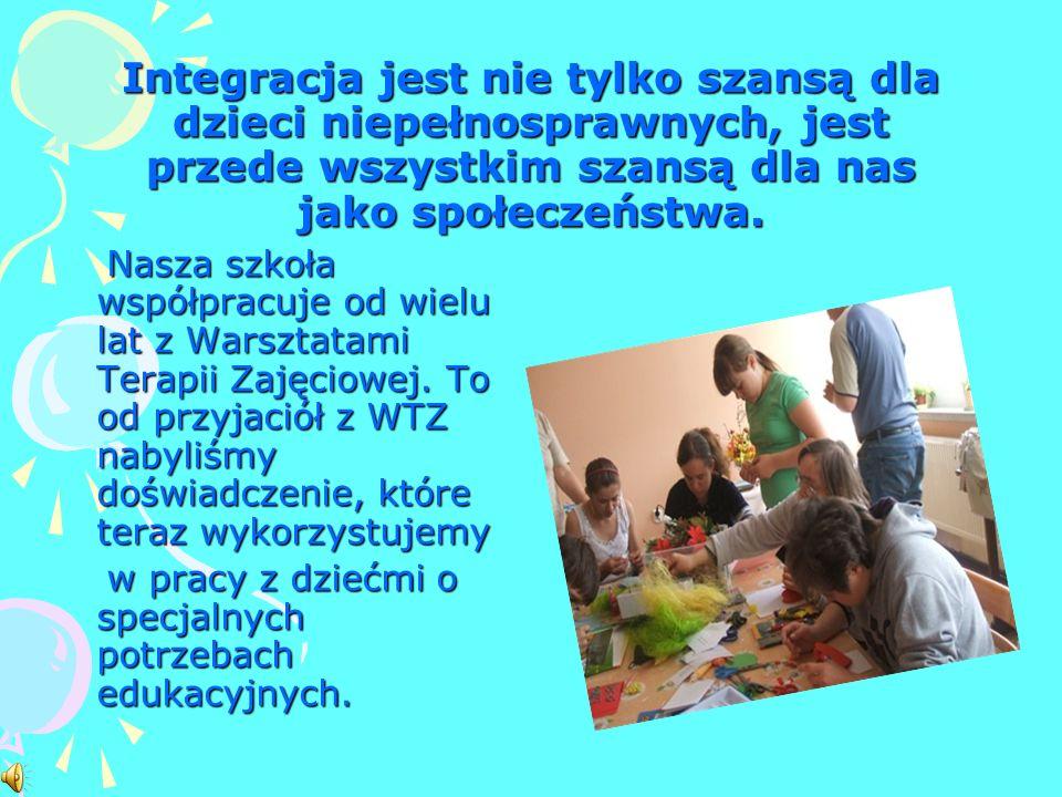 Integracja jest nie tylko szansą dla dzieci niepełnosprawnych, jest przede wszystkim szansą dla nas jako społeczeństwa.