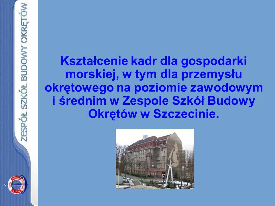 Kształcenie kadr dla gospodarki morskiej, w tym dla przemysłu okrętowego na poziomie zawodowym i średnim w Zespole Szkół Budowy Okrętów w Szczecinie.
