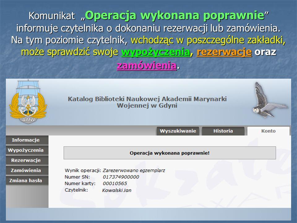 """Komunikat """"Operacja wykonana poprawnie informuje czytelnika o dokonaniu rezerwacji lub zamówienia."""