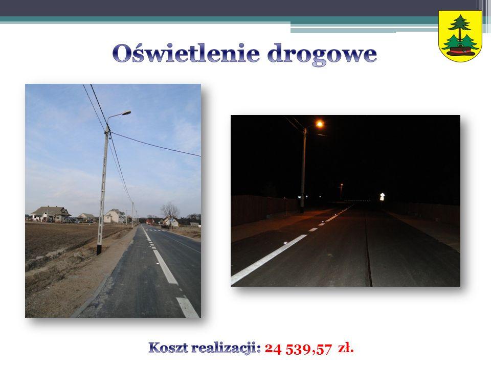 Oświetlenie drogowe Koszt realizacji: 24 539,57 zł.