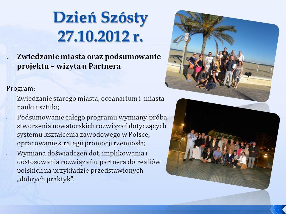 Dzień Szósty 27.10.2012 r. Zwiedzanie miasta oraz podsumowanie projektu – wizyta u Partnera. Program: