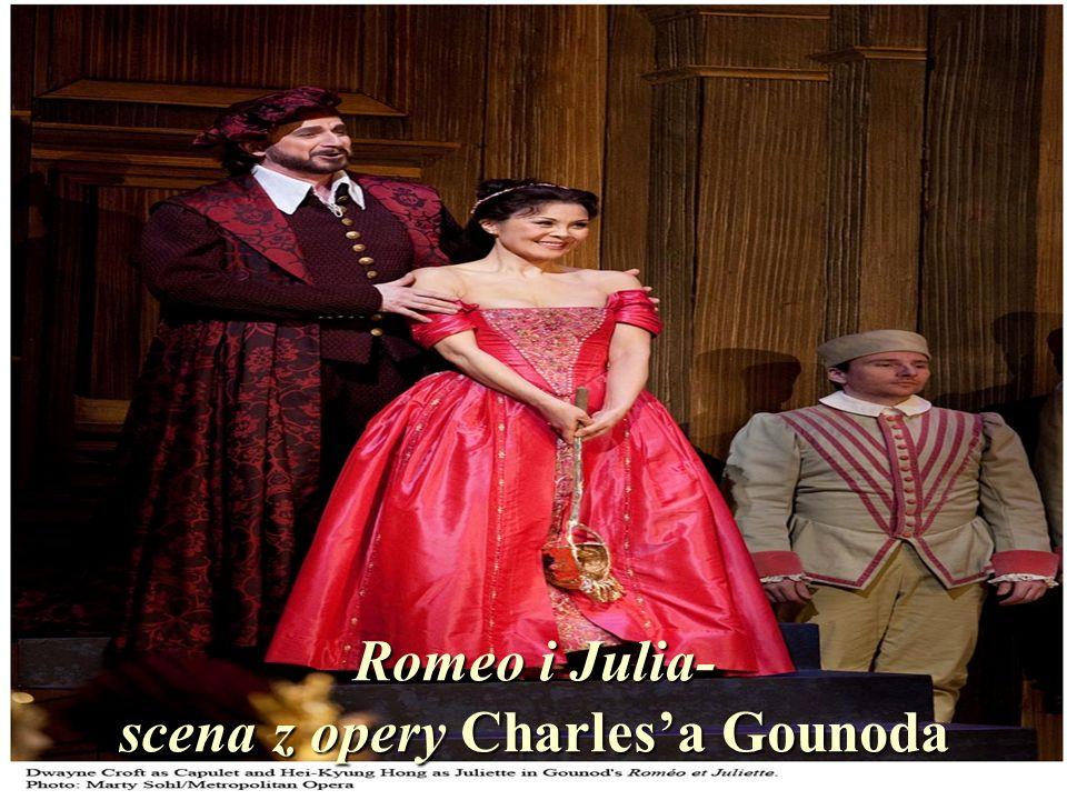 Romeo i Julia- scena z opery Charles'a Gounoda