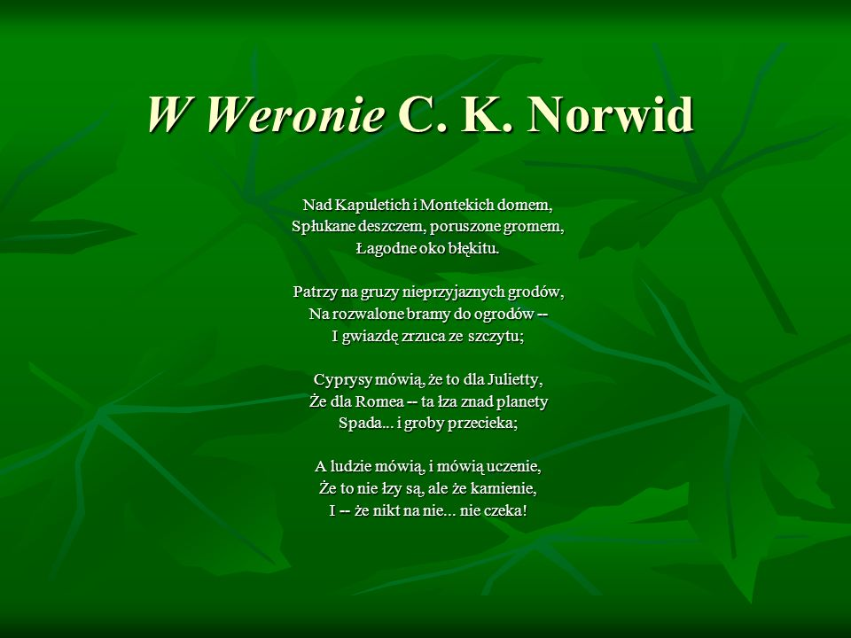 W Weronie C. K. Norwid Nad Kapuletich i Montekich domem,