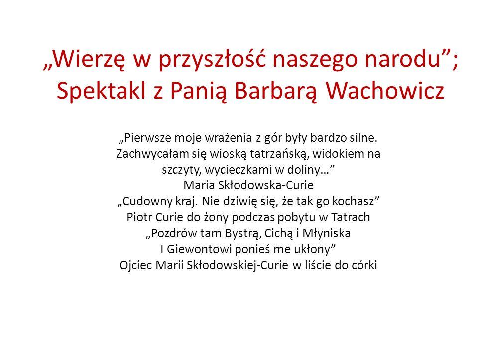 """""""Wierzę w przyszłość naszego narodu ; Spektakl z Panią Barbarą Wachowicz"""