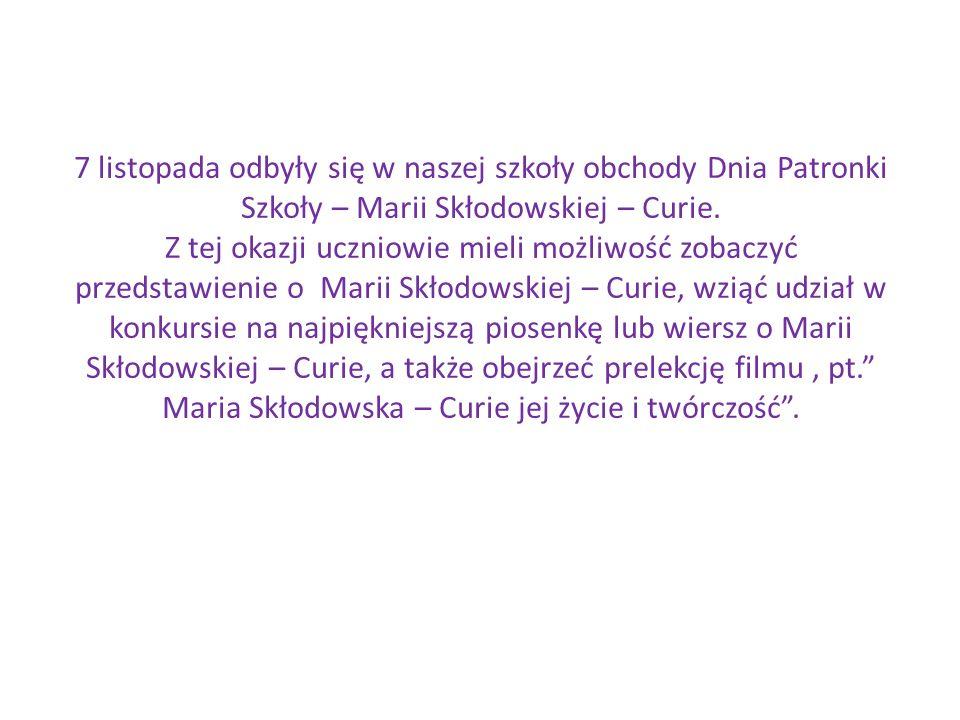 7 listopada odbyły się w naszej szkoły obchody Dnia Patronki Szkoły – Marii Skłodowskiej – Curie.