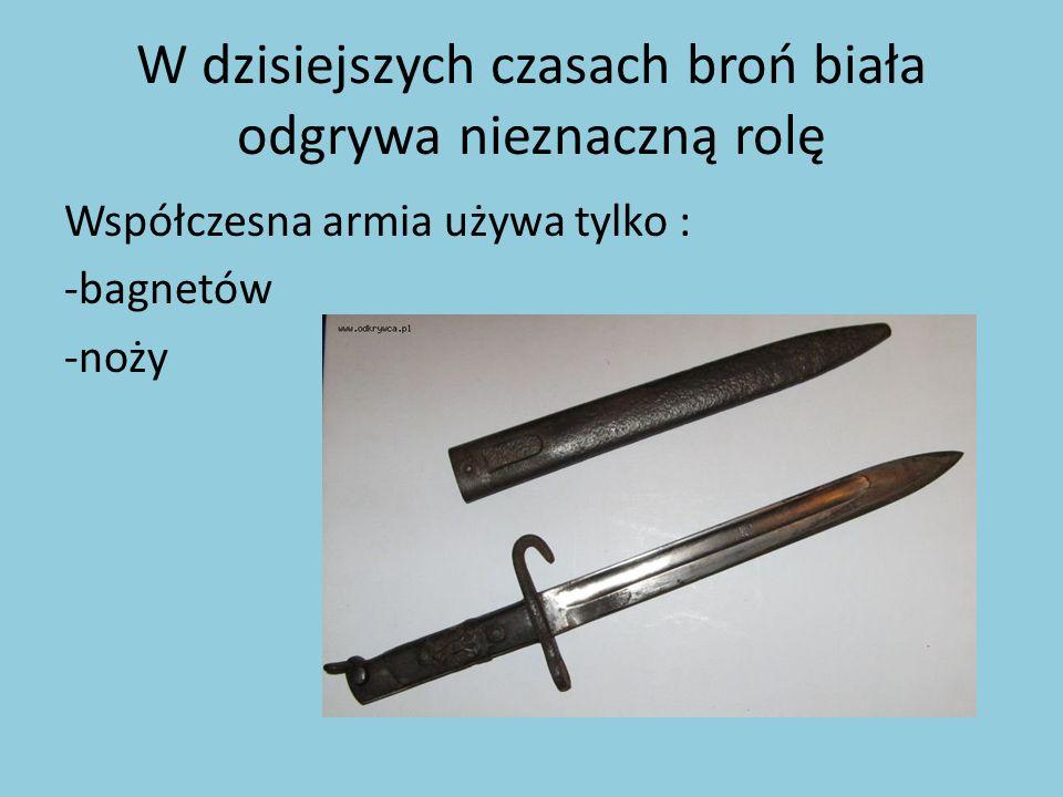 W dzisiejszych czasach broń biała odgrywa nieznaczną rolę
