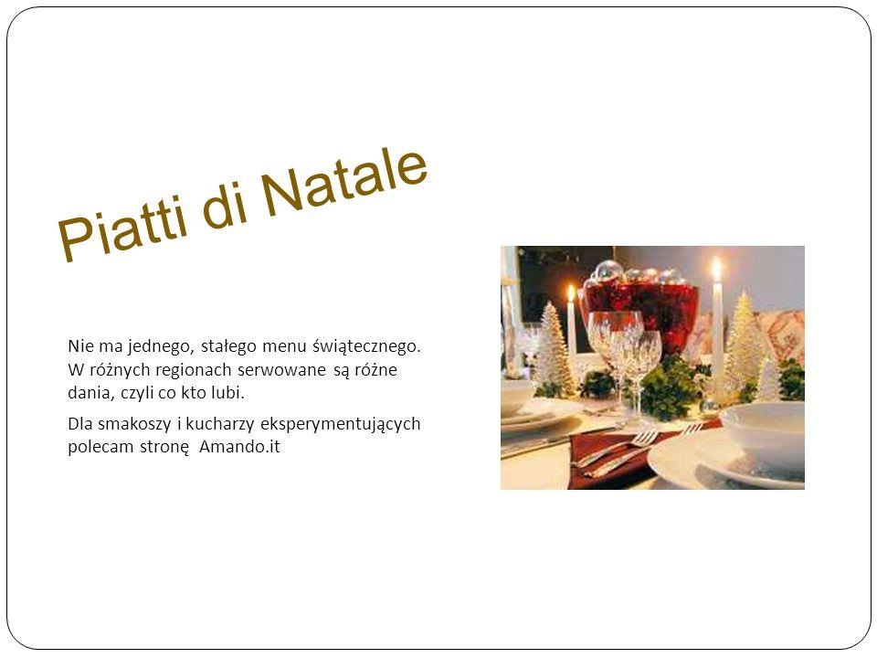 Piatti di Natale Nie ma jednego, stałego menu świątecznego. W różnych regionach serwowane są różne dania, czyli co kto lubi.