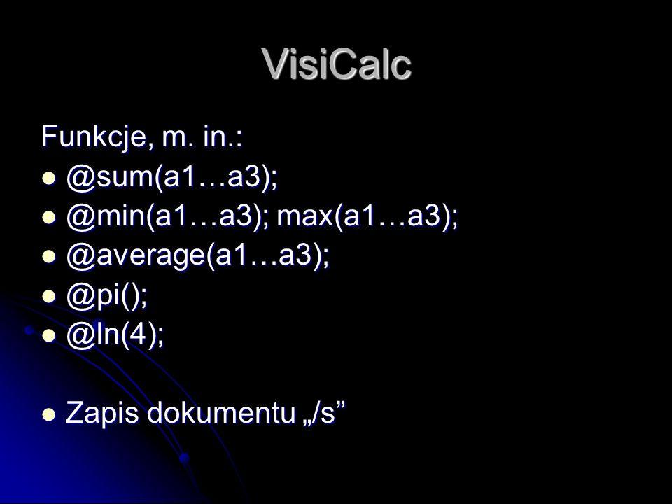 VisiCalc Funkcje, m. in.: @sum(a1…a3); @min(a1…a3); max(a1…a3);
