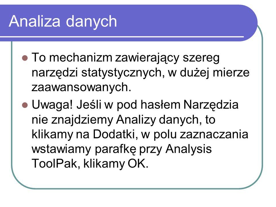 Analiza danych To mechanizm zawierający szereg narzędzi statystycznych, w dużej mierze zaawansowanych.