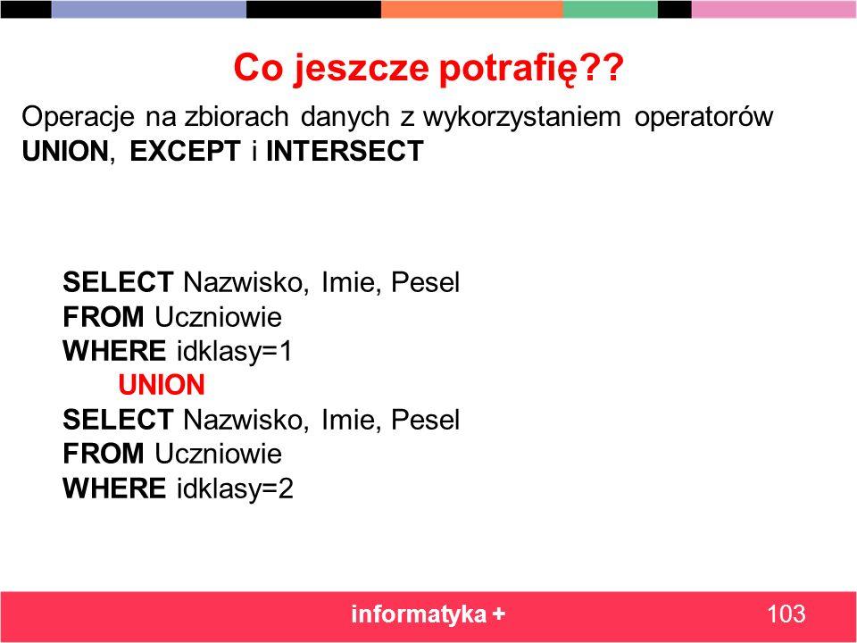 Co jeszcze potrafię Operacje na zbiorach danych z wykorzystaniem operatorów UNION, EXCEPT i INTERSECT.