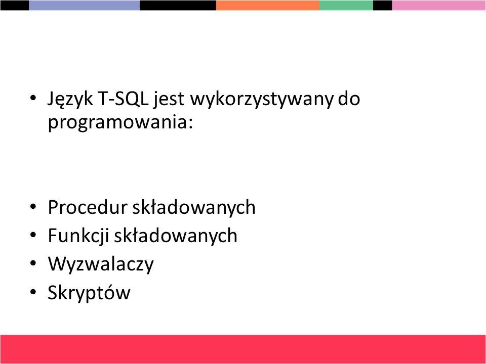 Język T-SQL jest wykorzystywany do programowania:
