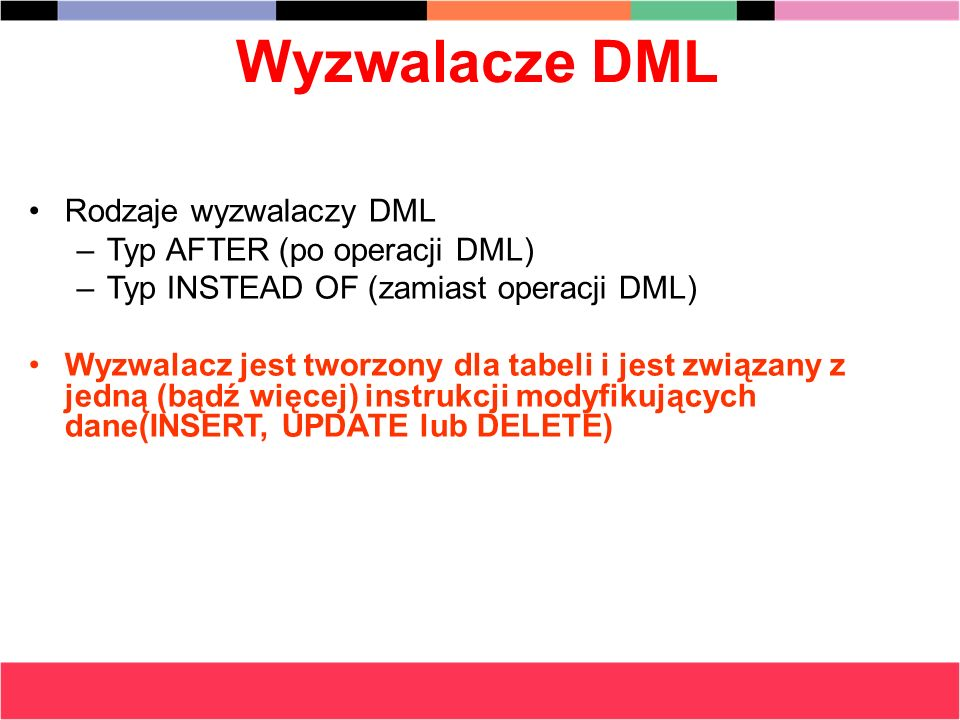 Wyzwalacze DML Rodzaje wyzwalaczy DML Typ AFTER (po operacji DML)