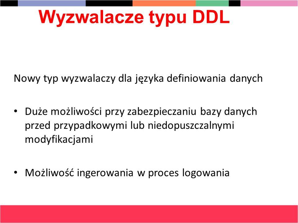 Wyzwalacze typu DDL Nowy typ wyzwalaczy dla języka definiowania danych