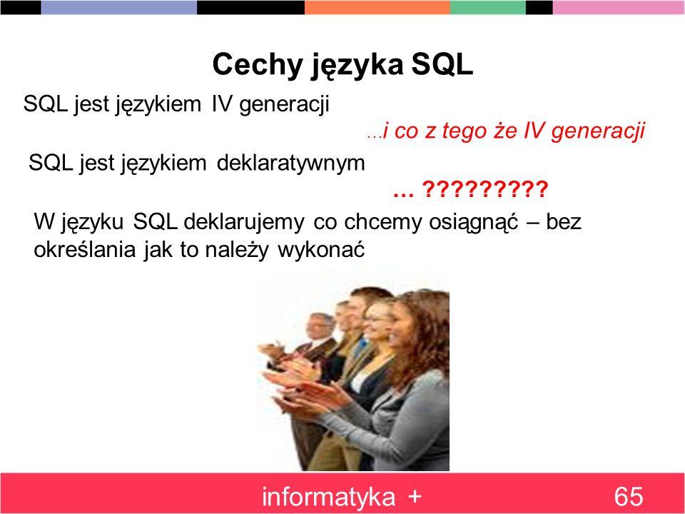 Cechy języka SQL informatyka + SQL jest językiem IV generacji