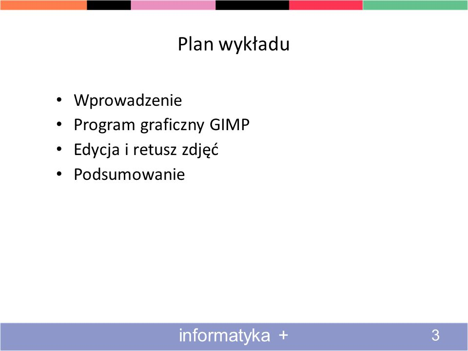 Plan wykładu Wprowadzenie Program graficzny GIMP Edycja i retusz zdjęć