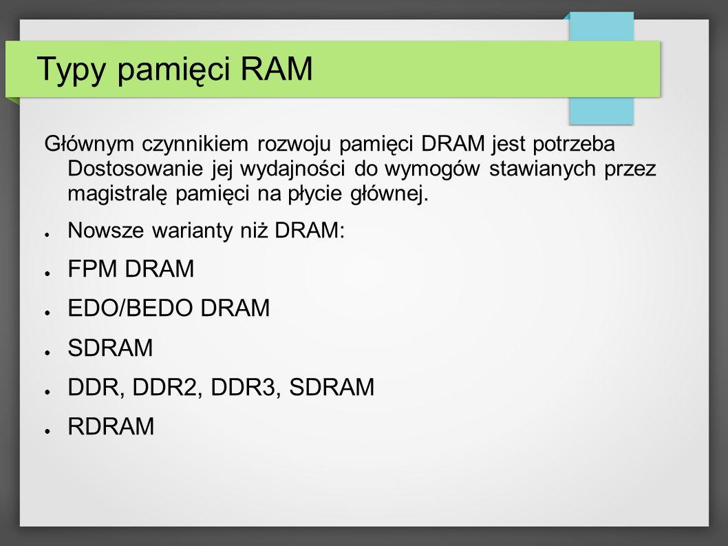 Typy pamięci RAM FPM DRAM EDO/BEDO DRAM SDRAM DDR, DDR2, DDR3, SDRAM