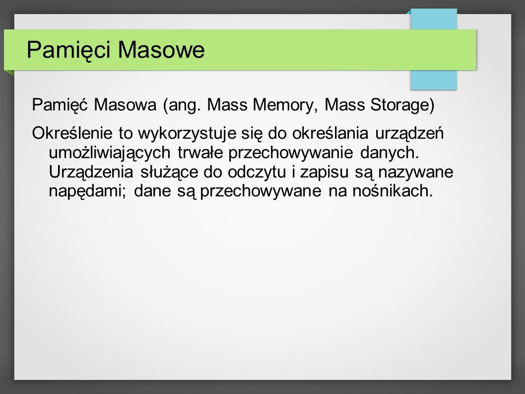 Pamięci Masowe Pamięć Masowa (ang. Mass Memory, Mass Storage)