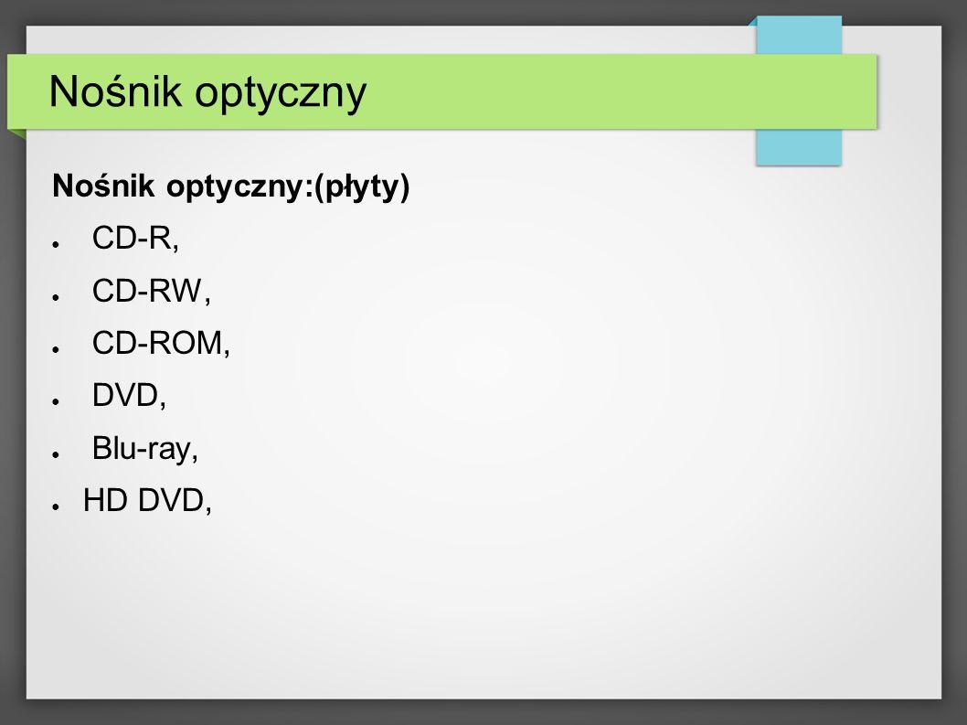Nośnik optyczny Nośnik optyczny:(płyty) CD-R, CD-RW, CD-ROM, DVD,