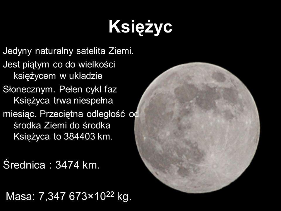 Księżyc Średnica : 3474 km. Masa: 7,347 673×1022 kg.
