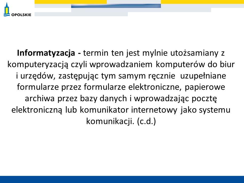 Informatyzacja - termin ten jest mylnie utożsamiany z komputeryzacją czyli wprowadzaniem komputerów do biur i urzędów, zastępując tym samym ręcznie uzupełniane formularze przez formularze elektroniczne, papierowe archiwa przez bazy danych i wprowadzając pocztę elektroniczną lub komunikator internetowy jako systemu komunikacji.