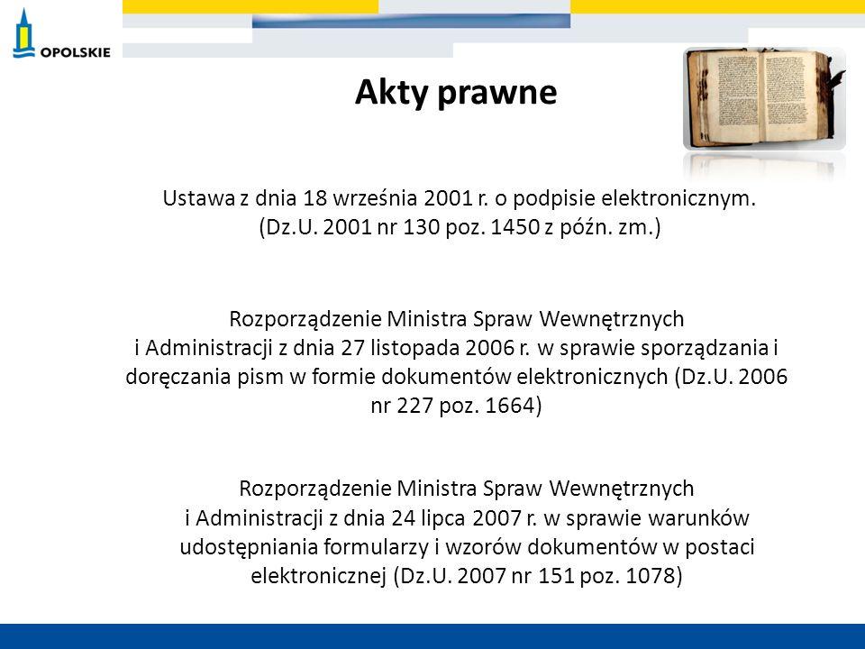 Akty prawne Ustawa z dnia 18 września 2001 r. o podpisie elektronicznym. (Dz.U. 2001 nr 130 poz. 1450 z późn. zm.)