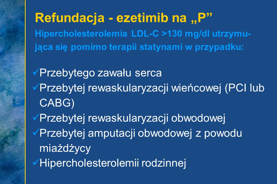 """Refundacja - ezetimib na """"P Hipercholesterolemia LDL-C >130 mg/dl utrzymu-jąca się pomimo terapii statynami w przypadku:"""