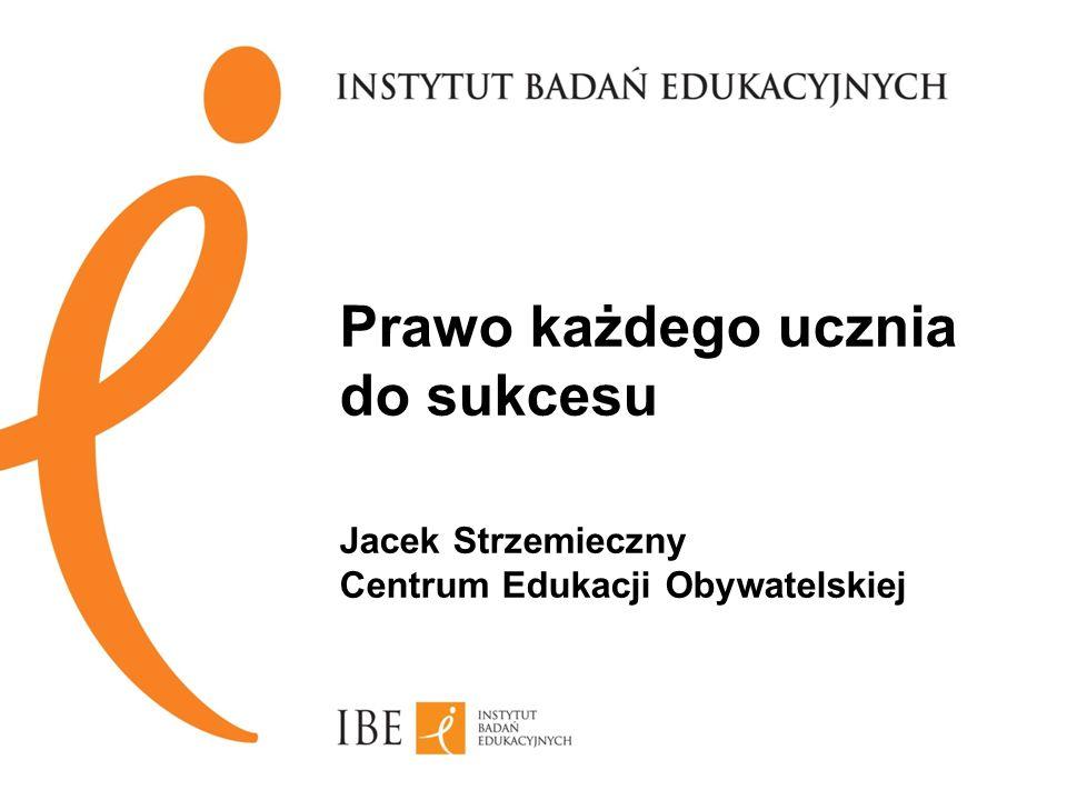 Prawo każdego ucznia do sukcesu Jacek Strzemieczny Centrum Edukacji Obywatelskiej