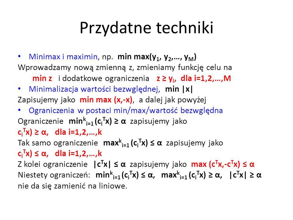 Przydatne techniki Minimax i maximin, np. min max(y1, y2,…, yM)
