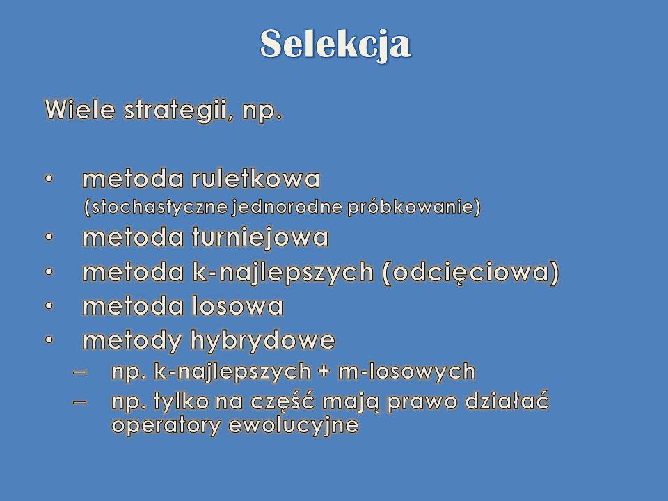 Selekcja Wiele strategii, np. metoda ruletkowa metoda turniejowa