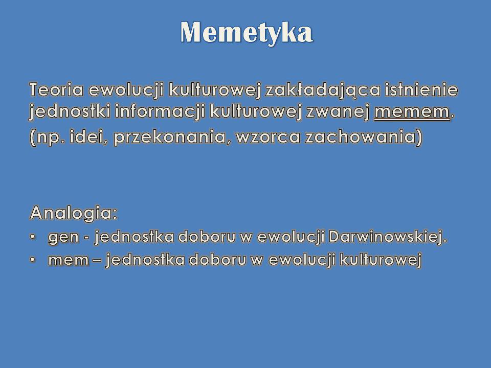 Memetyka Teoria ewolucji kulturowej zakładająca istnienie jednostki informacji kulturowej zwanej memem.