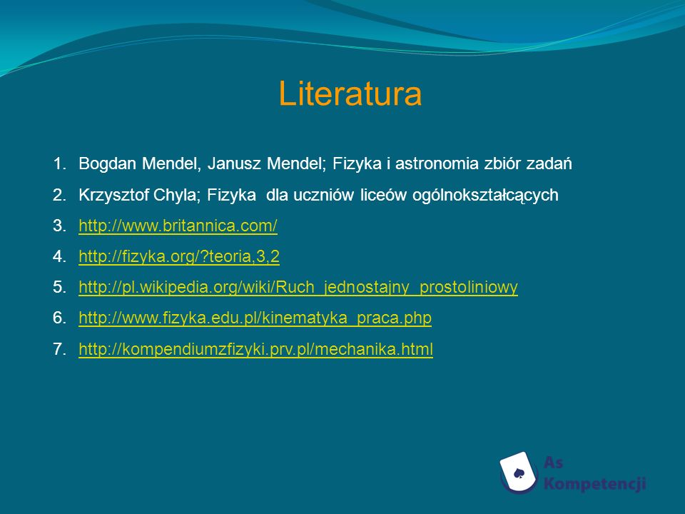 LiteraturaBogdan Mendel, Janusz Mendel; Fizyka i astronomia zbiór zadań. Krzysztof Chyla; Fizyka dla uczniów liceów ogólnokształcących.