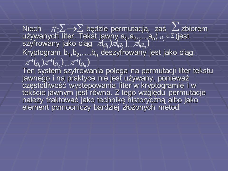 S S. ® : p. Niech będzie permutacją, zaś zbiorem używanych liter. Tekst jawny a1,a2,…,an( )jest szyfrowany jako ciąg.