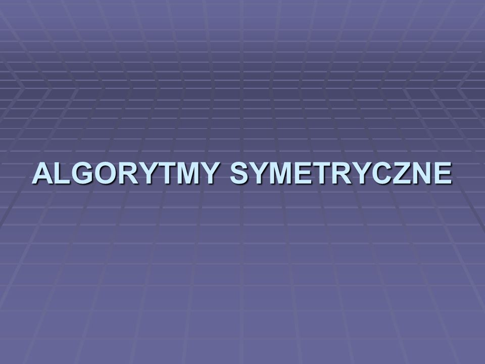 ALGORYTMY SYMETRYCZNE