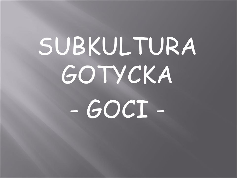 SUBKULTURA GOTYCKA - GOCI -